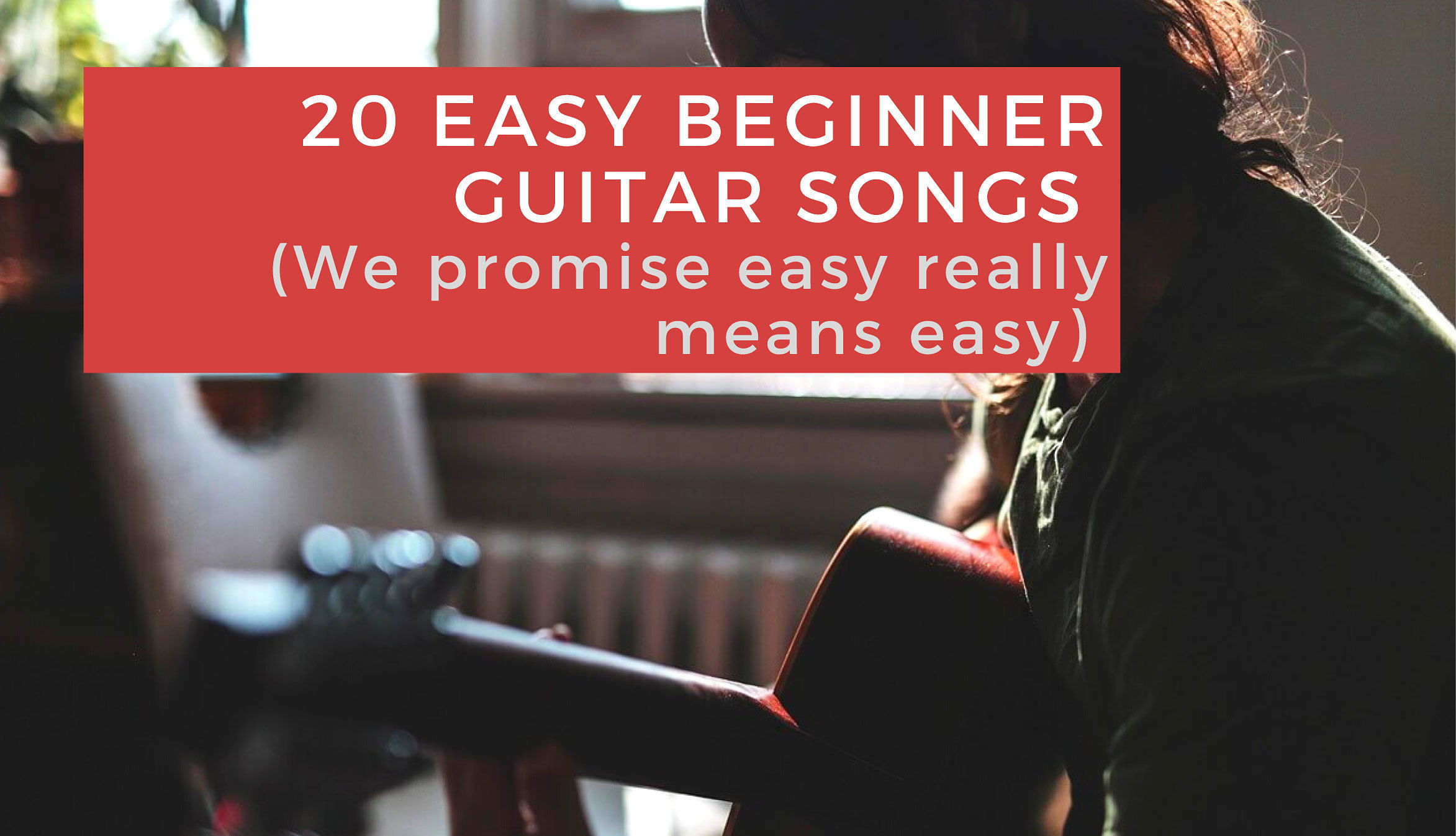 20 Easy Beginner Guitar Songs To Learn Easy Acoustic Guitar Songs