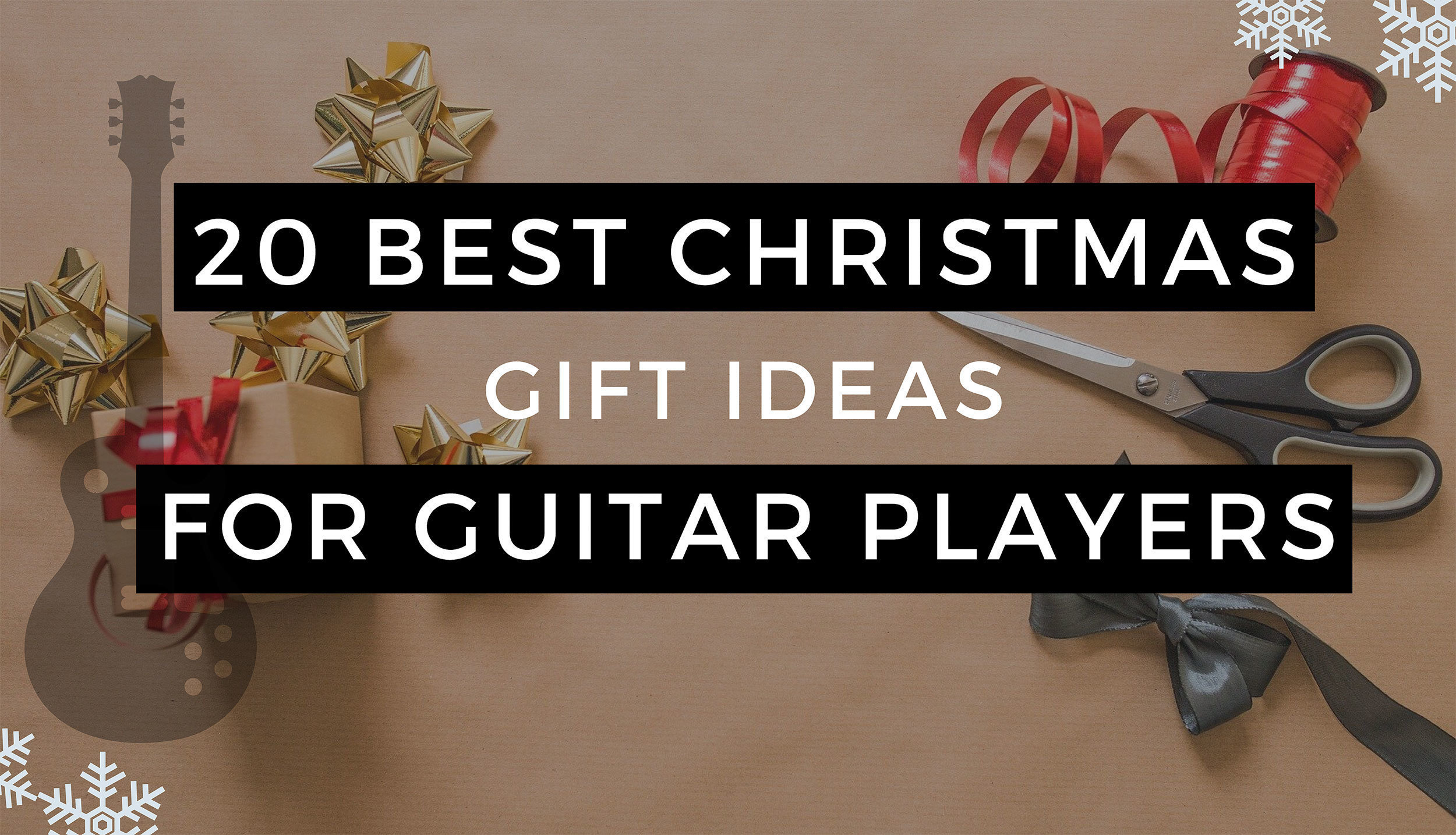 Best Christmas Gifts For Guitar Players Musicians