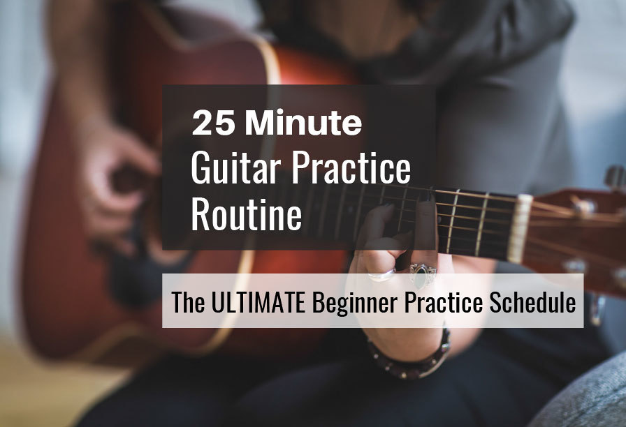 Guitar practice routine schedule workout for beginners 25 minutes short